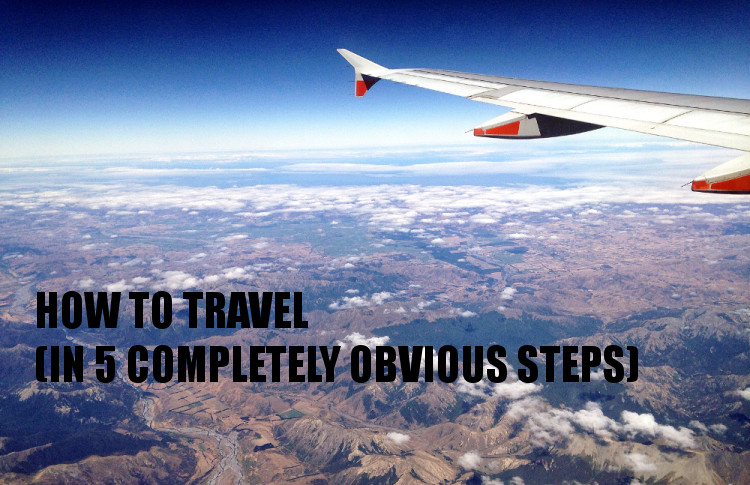 How to travel - part of a series of travel tips you never knew you needed
