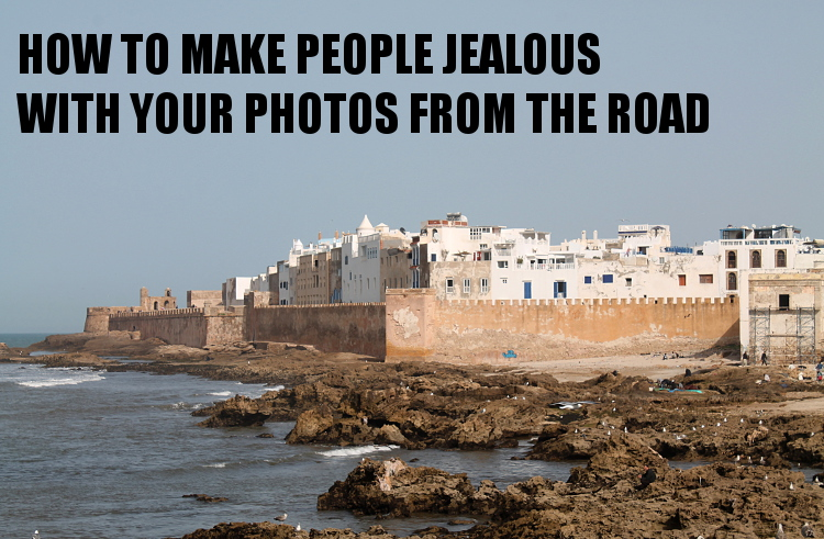 travel tips about how to make people jealous with your photos
